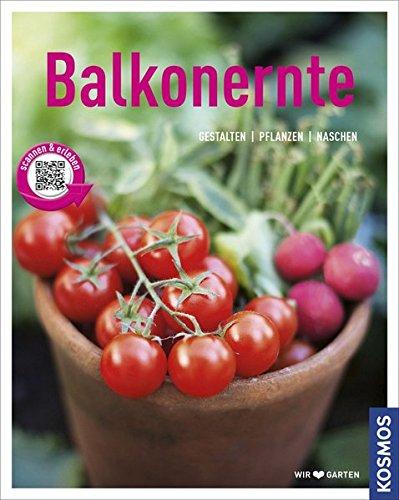 Balkonernte: Gestalten - Pflanzen - Naschen